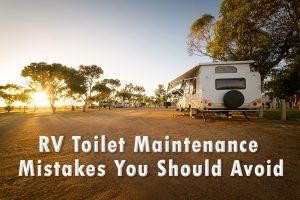 RV Toilet Maintenance Mistakes
